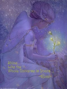 """Shine like the whole Universe is yours."" ~Rumi ..*"