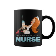 Drop Your Pants I Am A Nurse #Nurse #Girlfriend #mug. Nurse t-shirts,Nurse sweatshirts, Nurse hoodies,Nurse v-necks,Nurse tank top,Nurse legging.