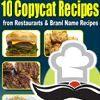 """10 Copycat Recipes from Restaurants & Brand Name Recipes"" Free eCookbook | AllFreeCopycatRecipes.com"