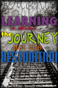 Learning is about the journey, not the destination.