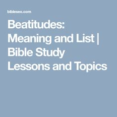 Beatitudes: Meaning and List   Bible Study Lessons and Topics