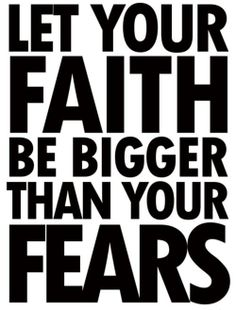 Let our faith be bigger than our fears   https://www.facebook.com/photo.php?fbid=10151936613703091
