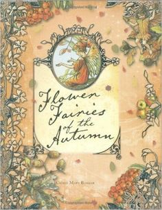Flower Fairies of the Autumn, Book by Cicely Mary Barker Cicely Mary Barker, Flower Fairies Books, Apple Picture, Classic Poems, Fallen Book, Fairytale Fantasies, Fairy Land, Fairy Dust, Fall Flowers