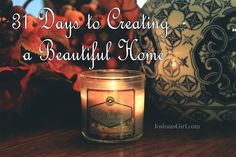 Joshua's Girl: 31 Days to Creating A Beautiful Home: Welcome! 31 Day Challenge, Bored At Home, 31 Days, Back To Work, Homemaking, Candle Jars, Beautiful Homes, Lights, Writing