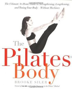 Bestseller books online The Pilates Body: The Ultimate At-Home Guide to Strengthening, Lengthening, and Toning Your Body--Without Machines Brooke Siler  http://www.ebooknetworking.net/books_detail-076790396X.html