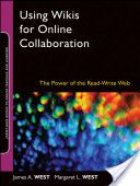 West, James A. Using wikis for online collaboration: the power of the read-write Web. Jossey-Bass, c2009.