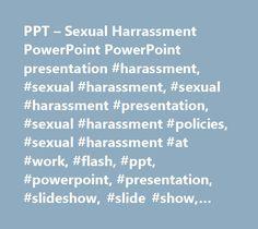 PPT – Sexual Harrassment PowerPoint PowerPoint presentation #harassment, #sexual #harassment, #sexual #harassment #presentation, #sexual #harassment #policies, #sexual #harassment #at #work, #flash, #ppt, #powerpoint, #presentation, #slideshow, #slide #show, #free http://france.nef2.com/ppt-sexual-harrassment-powerpoint-powerpoint-presentation-harassment-sexual-harassment-sexual-harassment-presentation-sexual-harassment-policies-sexual-harassment-at-work-flash/  # Sexual Harrassment…