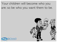 Family ecard: Your children will become who you are; so be who you want them to be.