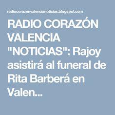 """RADIO CORAZÓN VALENCIA  """"NOTICIAS"""": Rajoy asistirá al funeral de Rita Barberá en Valen..."""