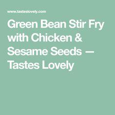 Green Bean Stir Fry with Chicken & Sesame Seeds — Tastes Lovely