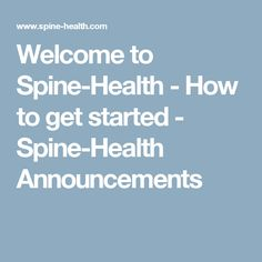 Welcome to Spine-Health - How to get started - Spine-Health Announcements