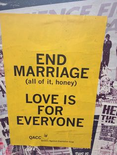 """queers against capitalist crap: """"END MARRIAGE (all of it, honey) LOVE IS FOR EVERYONE"""""""