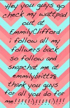 Or comment your wattpad username if you can't find me and I'll follow you so you can follow me :)!!!!