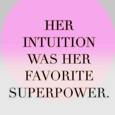 Her intuition was her favorite super power. <3