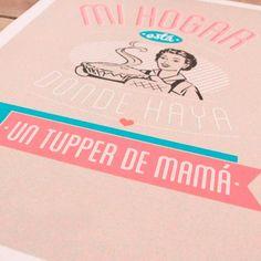 """Lámina """"Mi HOGAR está donde haya un tupper de MAMÁ"""". Diseño de Mr.Wonderful. A la venta en: http://www.mrwonderfulshop.es"""