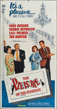 The Pleasure of His Company (1961) Stars: Fred Astaire, Lilli Palmer, Debbie Reynolds, Tab Hunter, Gary Merrill, Charles Ruggles ~ Director: George Seaton (Nominated for 1 Golden Globe)