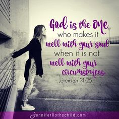 God is the One who makes it well with your soul when it is not well with your circumstances. #jenniferrothschild