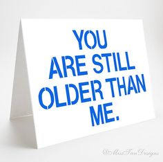 Birthday Card, Funny, You Are Still Older Than Me, Blue, Gift, Naughty, Happy, Best Friend on Etsy, $3.75