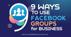 9 Ways to Use Facebook Groups for Business http://www.socialmediaexaminer.com/9-ways-to-use-facebook-groups-for-business/?awt_l=9ZAok&awt_m=3jwOvtdEDnr.ILT&utm_content=buffercd98b&utm_medium=social&utm_source=pinterest.com&utm_campaign=buffer  http://tomblubaugh.net/services?utm_content=buffer997ce&utm_medium=social&utm_source=pinterest.com&utm_campaign=buffer
