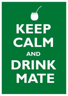 Always Drink Mate 😆 Keep Calm and , dont worry drink Mate 👍❤