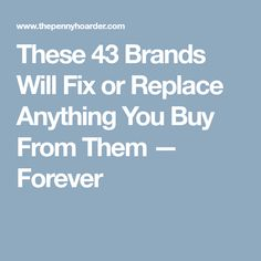 These 43 Brands Will Fix or Replace Anything You Buy From Them — Forever
