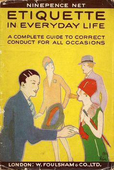 Etiquette in Everyday Life (1920s). London: W. Foulsham & Co., Ltd. First edition. Manners in Society: >If you visit, leave your coat and umbrella in the hall. >Do not shake a ladies hand first, let her do it. >Do not stare at people or things in the room. >Do not talk about the weather, talk about music, art, literature, sport. >Cross a room to open a door for a lady.