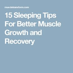 15 Sleeping Tips For Better Muscle Growth and Recovery