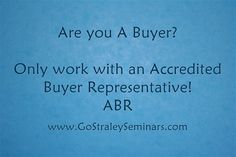 Are you A Buyer? Only work with an Accredited Buyer Representative! ABR