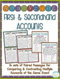 Analyzing Firsthand and Secondhand Accounts of the Same Event Task Cards. 16 sets of paired passages (32 informational passages total) to help students analyze firsthand and secondhand accounts of the same event. Each set of paired passages includes a firsthand account as well as a secondhand account. Also includes a recording sheet with guiding questions, and prompt cards with questions to encourage students to respond thoughtfully and analytically to the two accounts. $