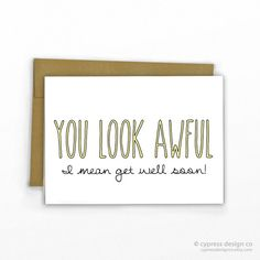 Funny Get Well Soon Card | Funny Get Well Cards | Feel Better Cards | Funny Sympathy Card | You Look Awful by CypressDesignCo on Etsy | https://www.etsy.com/listing/237660679/funny-get-well-card-sympathy-card?ref=shop_home_active_4 | CypressDesignCo