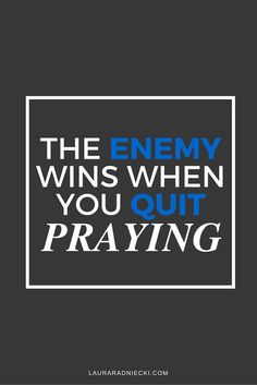 This post includes insight for when prayer starts to feel bland and boring and you're tempted to quit. The truth is the enemy wins when you quit praying. Learn the truth about prayer and how to keep going when you most want to quit.