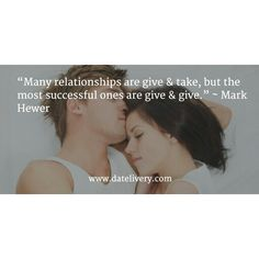 """""""Many relationships are give & take, but the most successful ones are give & give."""" ~ Mark Hewer  #Quote #Love #Marriage #Wedding #Relationships #Datelivery #DateNight #datenite #Couples #Husband #newlyweds #relationshipgoals #Wife #wifequotes #husbandquotes #relationshipquotes #marriagequotes #tbt"""