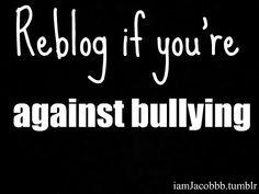 I am against bullying!!!