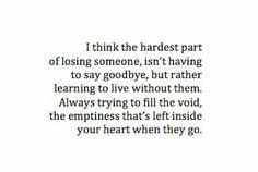 learning to live without them...emptiness left inside your heart when they go.