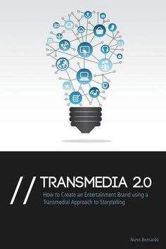 Transmedia 2.0 : how to create an entertainment brand using a transmedial approach to storytelling / Nuno Bernardo