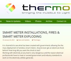 ARTICLE: SMART METER INSTALLATIONS, FIRES & SMART METER EXPLODING January 19, 2015 http://thermoguy.com/smart-meter-installations-fires-smart-meter-exploding/