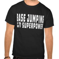 Base Jumping is my superpower Tshirts