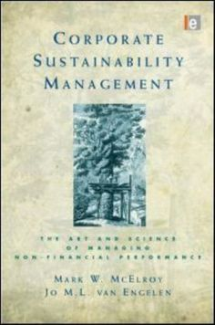 Corporate Sustainability Management : The Art and Science of Managing Non-Financial Performance by Mark W. McElroy and Jo M. Van Engelen Hardcover) for sale online Triple Bottom Line, Economics, Free Ebooks, Climate Change, Sustainability, Audiobooks, This Book, Management, Science