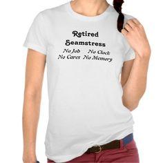 Retired Seamstress T Shirt
