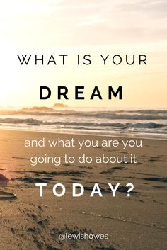 What is your dream and what are you going to do about it TODAY? Absolutely love this!!! #motivation