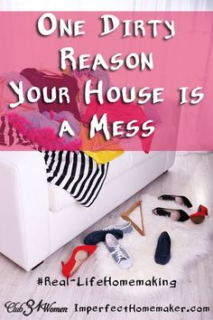 Do you know one reason why you're able to clean your house for company....but you just can't keep it clean for your family? Sometimes it can come down to one ugly word! One Dirty Reason Your House Is A Mess ~ Club31Women #RealLifeHomemaking