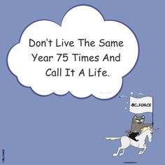 Don't live the same year 75 times and call it a life. Positive Motivation, Wisdom Quotes, Adventure Time, Success, Inspirational Quotes, Positivity, Times, Sayings, Life Coach Quotes