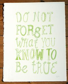 do not forget what you know to be true.