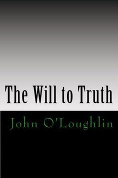 The Will to Truth von John O'Loughlin, http://www.amazon.de/dp/150030803X/ref=cm_sw_r_pi_dp_3MtRtb13KN95B