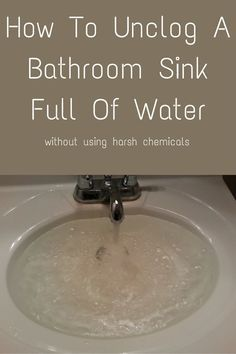How To Unclog A Bathroom Sink Full Of Water