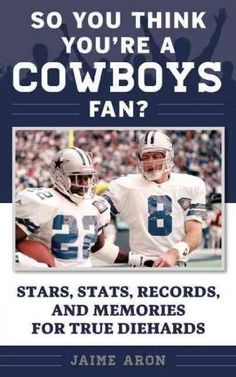 So You Think You're a Cowboys Fan?: Stars, Stats, Records, and Memories for True Diehards