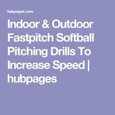Indoor & Outdoor Fastpitch Softball Pitching Drills To Increase Speed | hubpages