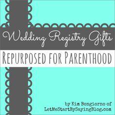 Wedding Registry Gifts Repurposed for Parenthood by @LetMeStart #registry #humor