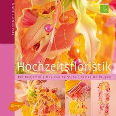 Hochzeitsfloristik: Amazon.de: Per Benjamin, Max van de Sluis, Tomas De Bruyne, Helén Pe: Bücher