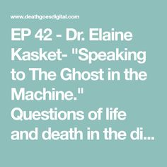 """EP 42 - Dr. Elaine Kasket- """"Speaking to The Ghost in the Machine."""" Questions of life and death in the digital age. — Death Goes Digital"""
